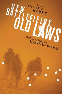 Image for New Battlefields/Old Laws: Critical Debates on Asymmetric Warfare (Columbia Studies in Terrorism and Irregular Warfare)