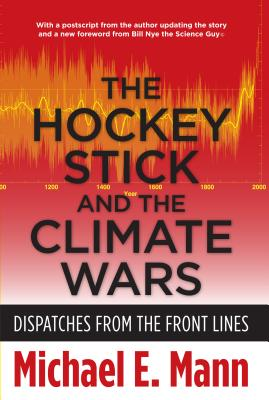 The Hockey Stick and the Climate Wars: Dispatches from the Front Lines, Mann, Michael