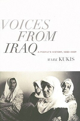 VOICES FROM IRAQ A PEOPLE'S HISTORY 2003-2009, KUKIS, MARK