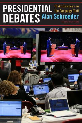 Presidential Debates: Risky Business on the Campaign Trail, Schroeder, Alan