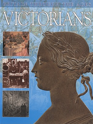Image for Victorians (Britain Through the Ages)