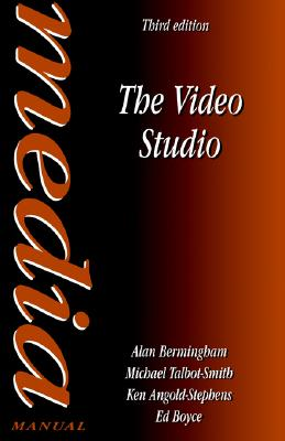 The Video Studio (Media Manuals), Bermingham, Alan; Boyce, Ed; Angold-Stephens, Ken; Talbot-Smith, Michael