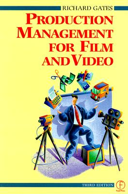 Production Management for Film and Video, Third Edition, Richard Gates