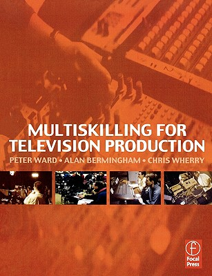 Multiskilling for Television Production, Ward, Peter; Bermingham, Alan; Wherry, Chris