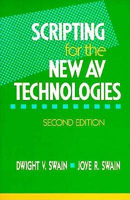 Scripting for the New AV Technologies, Swain, Dwight V; Swain, Joye R