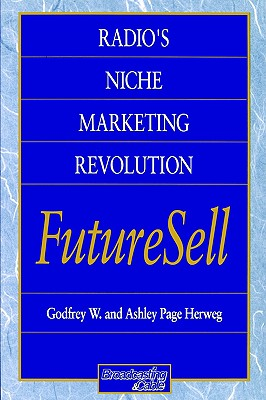 Radios Niche Marketing Revolution FutureSell (Broadcasting & Cable Series), Herweg, Ashley; Herweg, Godfrey