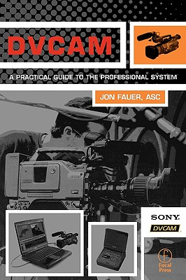 DVCAM: A Practical Guide to the Professional System, Fauer  ASC, Jon