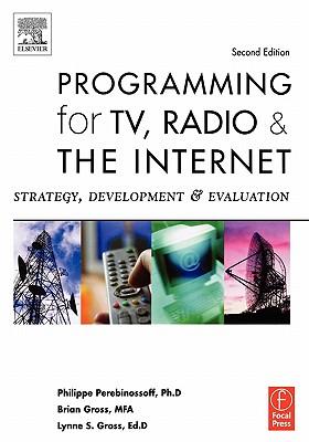 Programming for TV, Radio & The Internet: Strategy, Development & Evaluation, Gross, Lynne; Gross, Brian; Perebinossoff, Philippe
