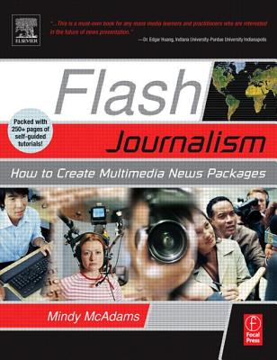 Flash Journalism: How to Create Multimedia News Packages, McAdams, Mindy