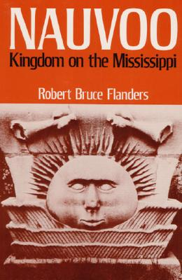 Nauvoo: KINGDOM ON THE MISSISSIPPI, ROBERT FLANDERS