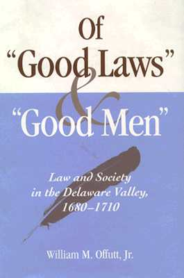 Image for Of Good Laws and Good Men: Law and Society in the Delaware Valley, 1680-1710