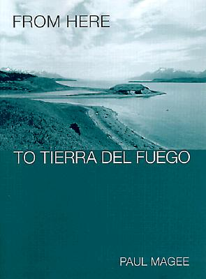 From Here to Tierra del Fuego (Transnational Cultural Studies), Magee, Paul