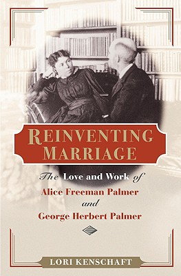 Image for Reinventing Marriage: The Love and Work of Alice Freeman Palmer and George Herbert Palmer (Women in American History)