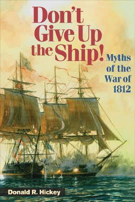 Image for Don't Give Up the Ship!: Myths of the War of 1812