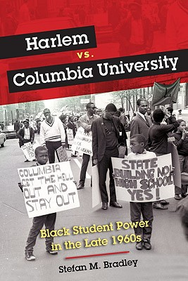 Harlem vs. Columbia University: Black Student Power in the Late 1960s, Bradley, Stefan M.