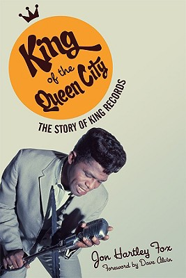 King of the Queen City: The Story of King Records (Music in American Life), Jon Hartley Fox