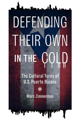 Image for Defending Their Own in the Cold: The Cultural Turns of U.S. Puerto Ricans (Latinos in Chicago and Midwest)