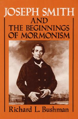 Joseph Smith and the Beginnings of Mormonism, RICHARD L. BUSHMAN