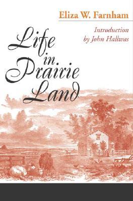 Life in Prairie Land, Farnham, Eliza W.; Hallwas, John [intro]