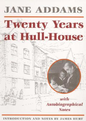 Twenty Years At Hull-House: With Autobiographical Notes, Addams, Jane; Hurt, James [intro]