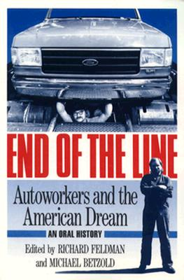 Image for End of the Line: AUTOWORKERS AND THE AMERICAN DREAM