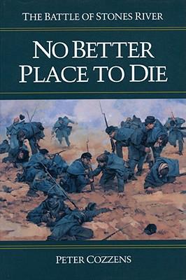No Better Place to Die: The Battle of Stones River (Civil War Trilogy), Peter Cozzens