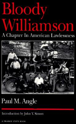 Bloody Williamson: a Chapter in American Lawlessness, Angle, Paul M.