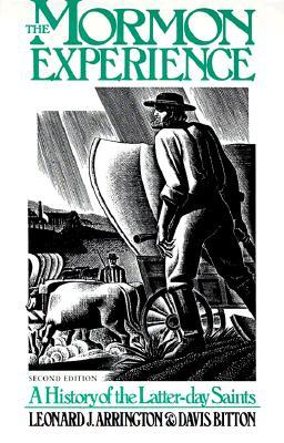 The Mormon Experience: A HISTORY OF THE LATTER-DAY SAINTS, Arrington, Leonard J.; Bitton, Davis