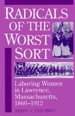 Image for Radicals of the Worst Sort: Laboring Women in Lawrence, Massachusetts, 1860-1912 (Working Class in American History)