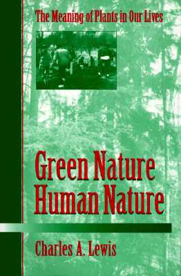 Green Nature/Human Nature: THE MEANING OF PLANTS IN OUR LIVES (Environment Human Condition), Lewis, Charles A.