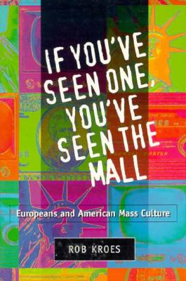 Image for If You've Seen One, You've Seen the Mall: EUROPEANS AND AMERICAN MASS CULTURE