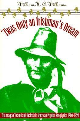 Image for 'Twas Only an Irishman's Dream: The Image of Ireland and the Irish in American Popular Song Lyrics, 1800-1920 (Music in American Life)