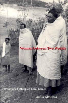 Image for Woman between Two Worlds: Portrait of an Ethiopian Rural Leader