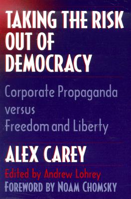 Image for Taking the Risk Out of Democracy: Corporate Propaganda versus Freedom and Liberty (History of Communication)