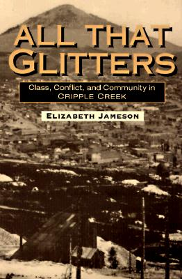 Image for All That Glitters: Class, Conflict, and Community in Cripple Creek