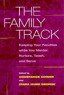 Image for The Family Track: Keeping Your Faculties while You Mentor, Nurture, Teach, and Serve