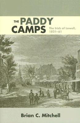Image for The Paddy Camps: The Irish of Lowell, 1821-61
