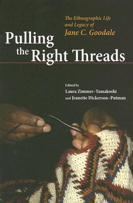 Pulling the Right Threads: The Ethnographic Life and Legacy of Jane C. Goodale