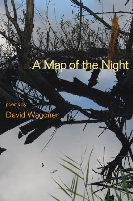 A Map of the Night (Illinois Poetry Series), Wagoner, David