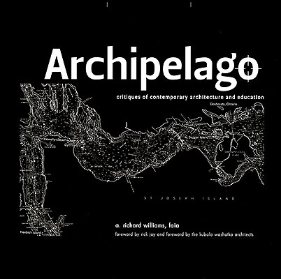 Image for Archipelago: Critiques of Contemporary Architecture and Education