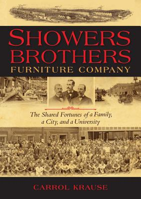 Showers Brothers Furniture Company: The Shared Fortunes of a Family, a City, and a University, Krause, Carrol Ann