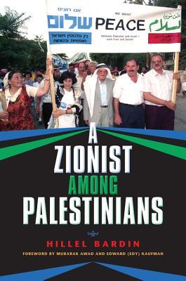 Zionist Among Palestinians, A, Bardin, Hillel