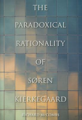 The Paradoxical Rationality of S�ren Kierkegaard (Indiana Series in the Philosophy of Religion), McCombs, Richard