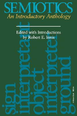 Semiotics: An Introductory Anthology (Advances in Semiotics)