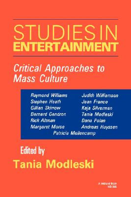 Studies in Entertainment: Critical Approaches to Mass Culture (Theories of Contemporary Culture)