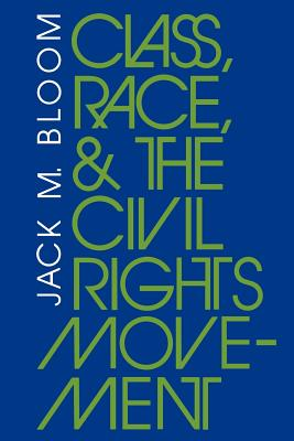Image for Class, Race, and the Civil Rights Movement: The Changing Political Economy of Southern Racism (Blacks in the Diaspora)