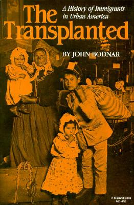 The Transplanted: A History of Immigrants in Urban America (Interdisciplinary Studies in History), Bodnar, John