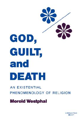 God, Guilt, and Death: An Existential Phenomenology of Religion (Studies in Phenomenology and Existential Philosophy), Westphal, Merold