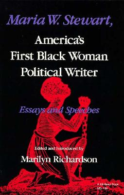 Maria W. Stewart: America's First Black Woman Political Writer Essays and Speeches, Richardson, Marilyn [Editor]