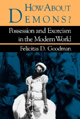 How about Demons? : Possession and Exorcism in the Modern World, Goodman, Felicitas D.